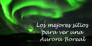 Listado con los mejores lugares para ver una Aurora Boreal